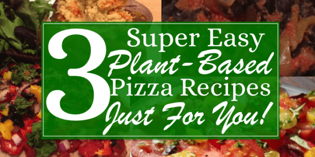 No more with these 3 super easy plant based pizza recipes just for you