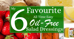 My 6 Favourite All Time Easy Oil Free Salad Dressings