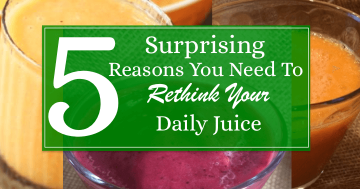 5 Surprising Reasons Why You Need To Rethink Your Daily Juice