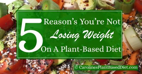 5 Reasons You're Not Losing Weight On A Plant-Based Diet