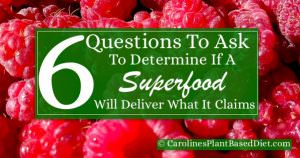 Six Points To Help You To Determine If A Superfood Will Deliver What It Claims It Will